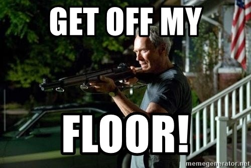 Clint Eastwood Get Off My Lawn - get off my floor!