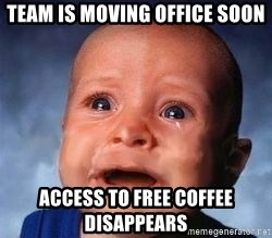 Very Sad Kid - team is moving office soon access to free coffee disappears