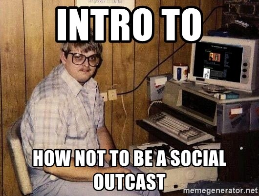 Nerd - intro to how not to be a social outcast