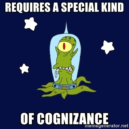 Stupid alien - requires a special kind  of cognizance