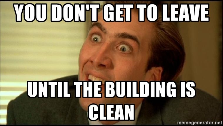 You Don't Say Nicholas Cage - You don't get to leave until the building is clean