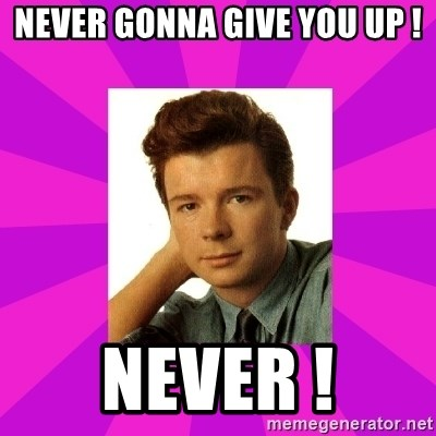 RIck Astley - Never gonna give you UP ! NEVER !