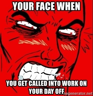 Rage Face - Your face when  you get called into work on your day off