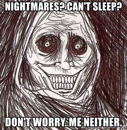 Shadowlurker - nightmares? Can't sleep? Don't worry. me neither.