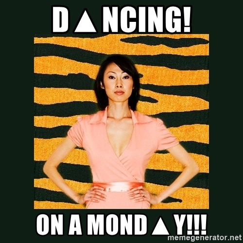 Tiger Mom - D▲NCING! on a MOND▲Y!!!