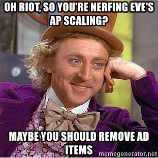 Willy Wonka - OH Riot, so you're nerfing eve's AP scaling? Maybe you should remove AD items