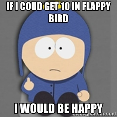 South Park Craig - IF i coud get 10 in flappy bird i would be happy