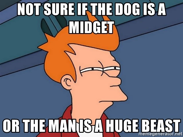 Futurama Fry - not sure if the dog is a midget or the man is a huge beast