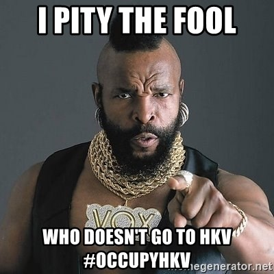 Mr T - I PITY THE FOOL Who Doesn't Go to HKV #OccupyHKV