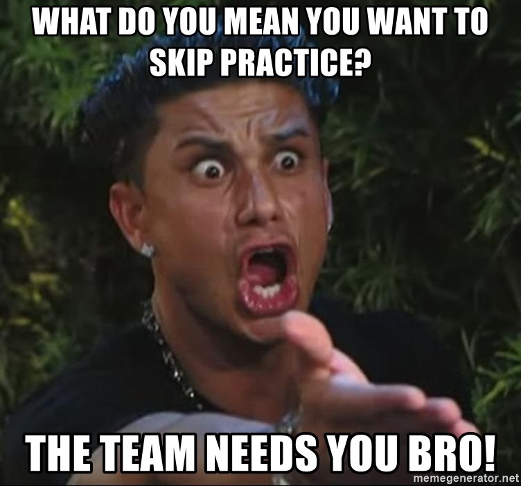 Pauly D - What do you mean you want to skip practice? The team needs YOU Bro!