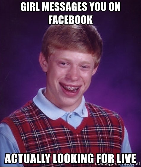 Bad Luck Brian - Girl messages you on facebook actually looking for live