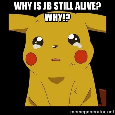 Pikachu crying - Why is JB still alive? Why!?