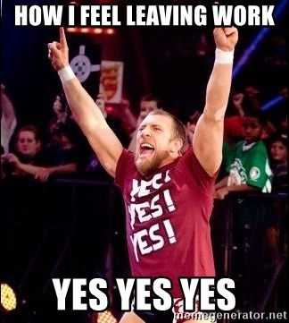 Daniel Bryan YES! - how i feel leaving work yes yes yes