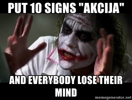 "joker mind loss - put 10 signs ""akcija""  and everybody lose their mind"