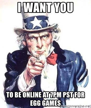 Uncle Sam - I Want You To be online at 7pm PST for egg games