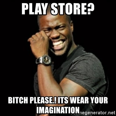 3ae546119 PLAY STORE  BITCH PLEASE.! ITS WEAR YOUR IMAGINATIOn - Kevin Hart ...