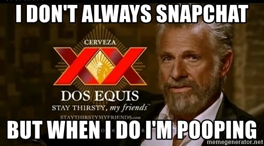 Dos Equis Man - I don't always snapchat But when I do I'm pooping