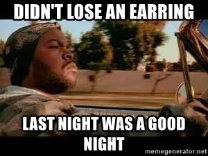 It was a good day - Didn't lose an earring Last night was a good night