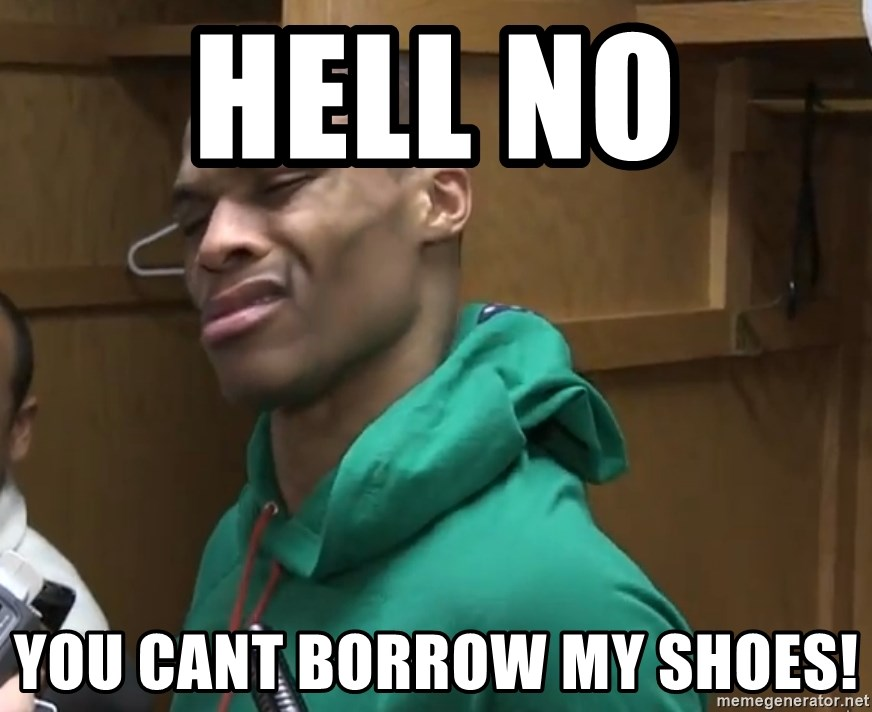 Russell Westbrook - Hell No  You cant borrow my shoes!