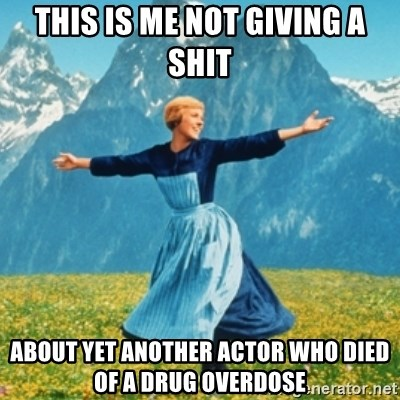Sound Of Music Lady - This is me not giving a shit about yet another actor who died of a drug overdose