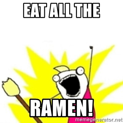 x all the y - Eat all the Ramen!