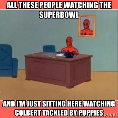 Masturbating Spider-Man - All these people watching the superbowl and i'm just sitting here watching colbert tackled by puppies