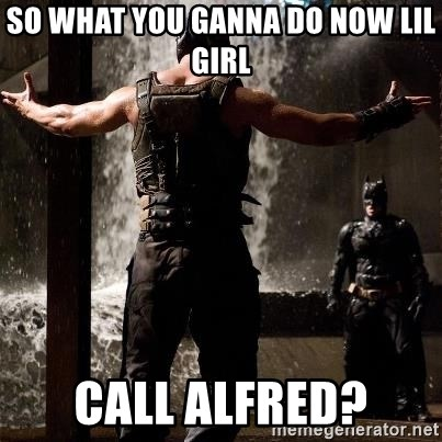Bane Let the Games Begin - so what you ganna do now lil girl call alfred?