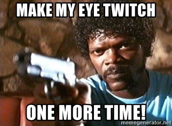 Pulp Fiction - Make my eye twitch  one more time!