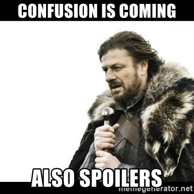 Winter is Coming - Confusion is coming also spoilers