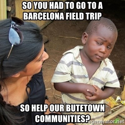 Skeptical 3rd World Kid - so you had to go to a barcelona field trip so help our butetown communities?