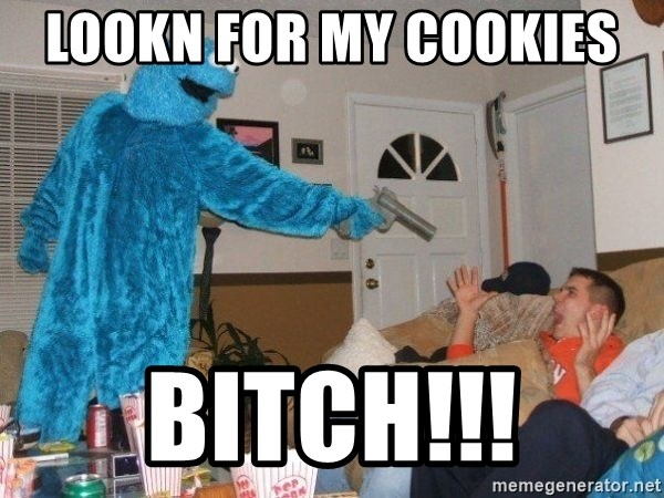 Bad Ass Cookie Monster - Lookn for my cookies  BITCH!!!