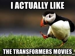 Unpopular Opinion - I actually like The transformers movies
