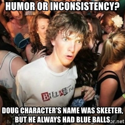 Sudden clarity clarence - Humor or inconsistency?  Doug character's name was Skeeter, but he always had blue balls