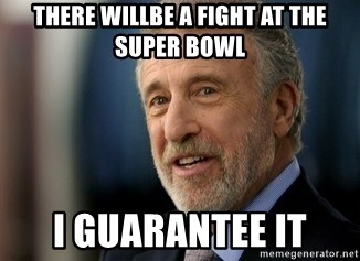 Mens Warehouse Guy - there willbe a fight at the super bowl I guarantee it