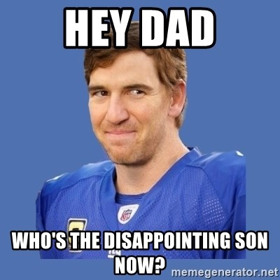 Eli troll manning - Hey dad Who's the disappointing son now?