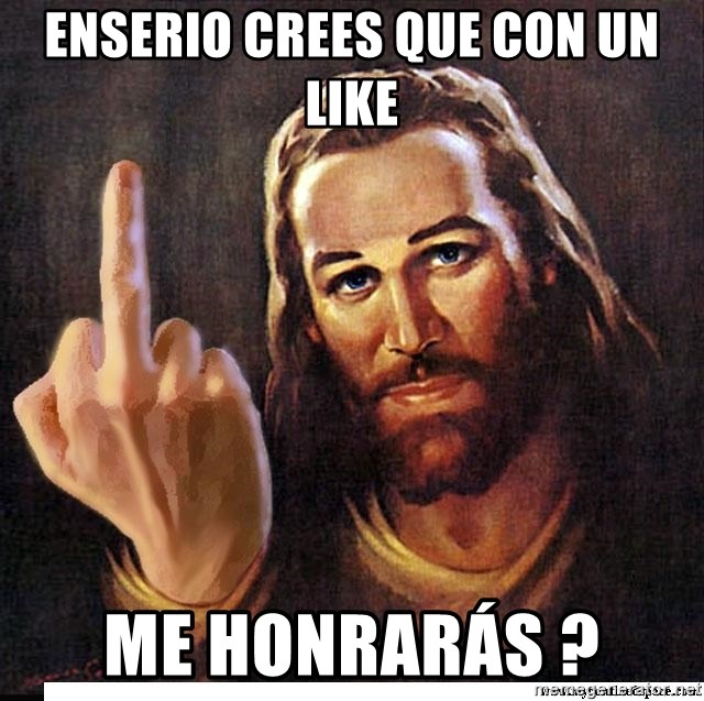 Jesus Ambassador To The Atheists - enserio crees que con un like me honrarás ?
