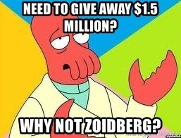 Need a New Drug Dealer? Why Not Zoidberg - Need to give away $1.5 Million? Why not Zoidberg?