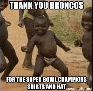 Third World Success - Thank you Broncos  For the Super Bowl champions shirts and hat