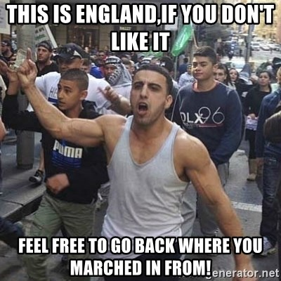 Western Muslim Protestor - This is england,if you don't like it feel free to go back where you marched in from!