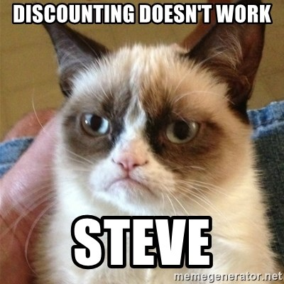 Grumpy Cat  - DISCOUNTING DOESN'T WORK STEVE