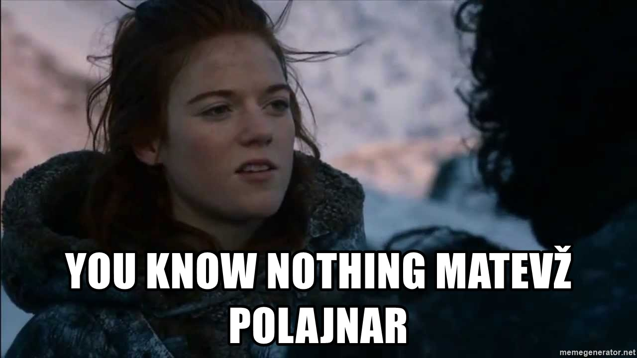 you know nothing jon snow - You know nothing matevž polajnar