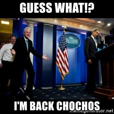 Inappropriate Timing Bill Clinton - guess what!? i'm back chochos