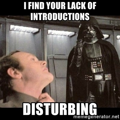 I find your lack of faith disturbing - I find your lack of introductions disturbing