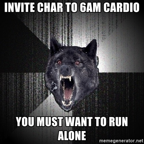 Insanity Wolf - Invite CHAR to 6am cardio You must want to run alone