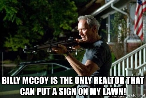 Clint Eastwood Get Off My Lawn - billy mccoy is the only realtor that can put a sign on my lawn!