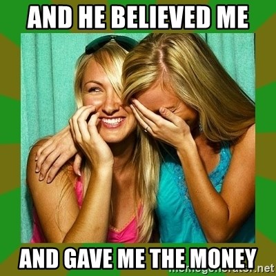 Laughing Girls  - and he believed me and gave me the money