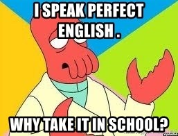 Need a New Drug Dealer? Why Not Zoidberg - I speak perfect english .  Why take it in school?