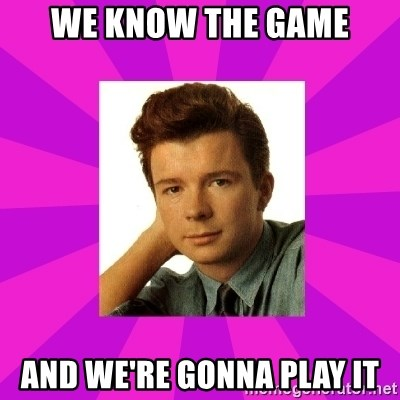 RIck Astley - We know the game and we're gonna play it