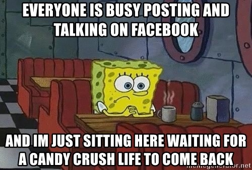 Coffee shop spongebob - EVERYONE IS BUSY POSTING AND TALKING ON FACEBOOK AND IM JUST SITTING HERE WAITING FOR A CANDY CRUSH LIFE TO COME BACK