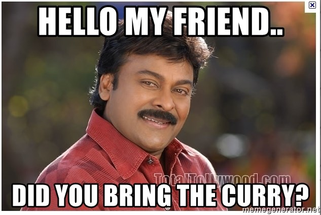 Typical Indian guy - Hello my friend.. Did you bring the curry?